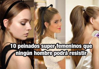 10 peinados super femeninos que ningún hombre podrá resistir